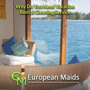 You Need Vacation Rental Cleaning Service