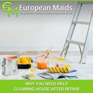 Why You Need Help Cleaning House After Repair